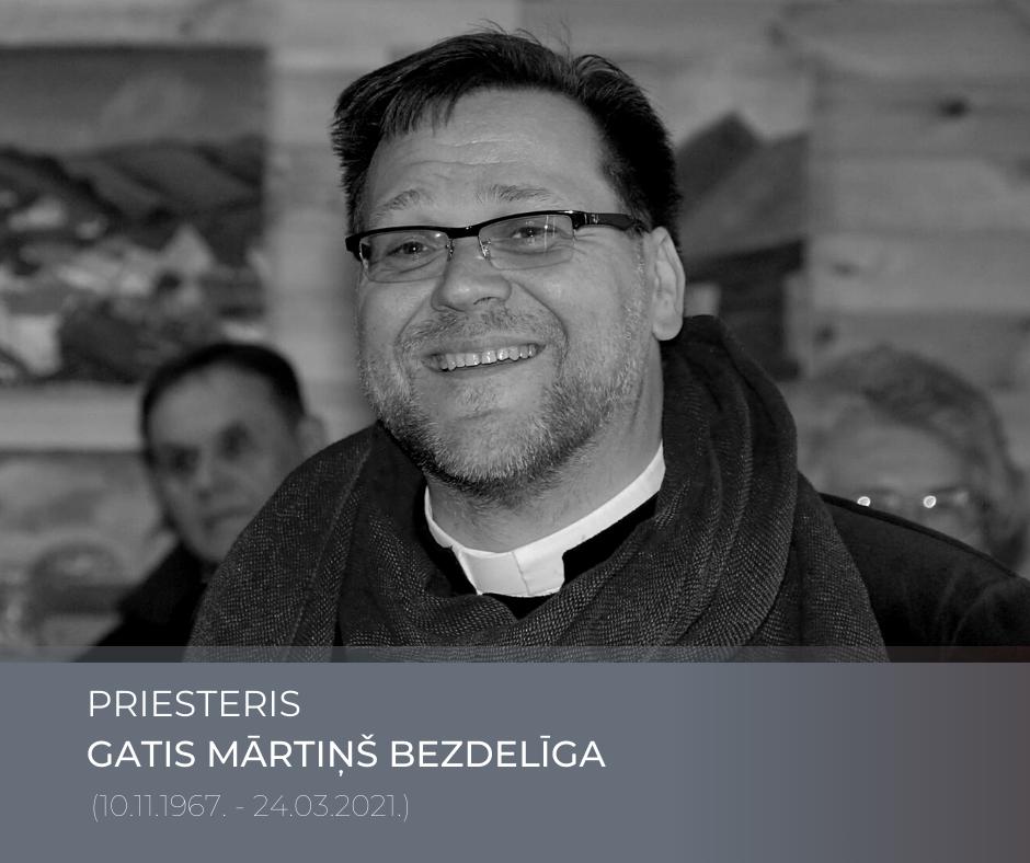 In Memoriam. Priesteris Gatis Mārtiņš Bezdelīga (10.11.1967. – 24.03.2021.)